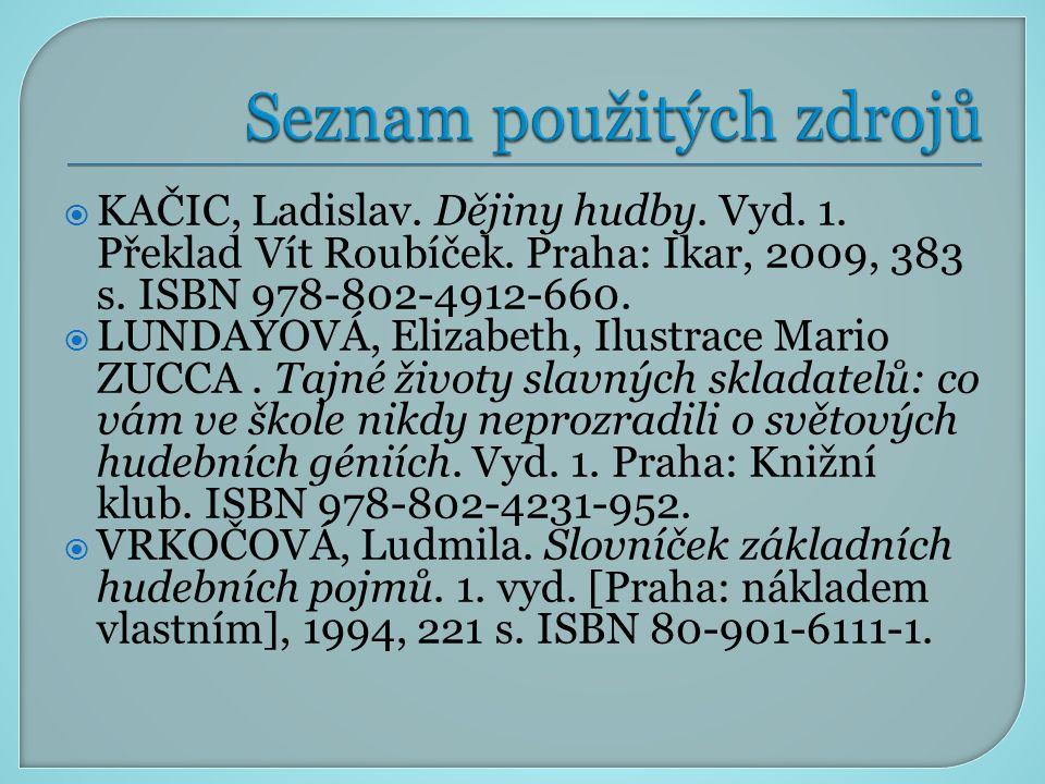  KAČIC, Ladislav. Dějiny hudby. Vyd. 1. Překlad Vít Roubíček. Praha: Ikar, 2009, 383 s. ISBN 978-802-4912-660.  LUNDAYOVÁ, Elizabeth, Ilustrace Mari