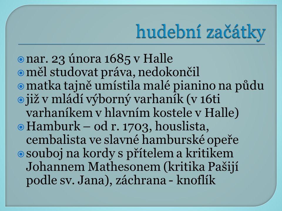  nar. 23 února 1685 v Halle  měl studovat práva, nedokončil  matka tajně umístila malé pianino na půdu  již v mládí výborný varhaník (v 16ti varha