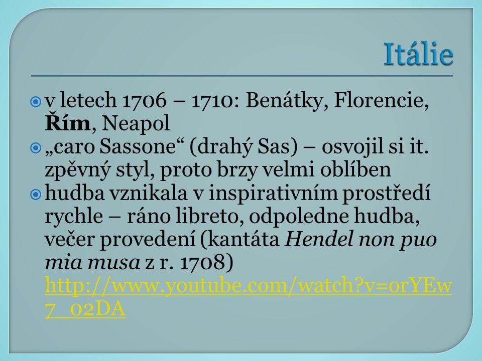 " v letech 1706 – 1710: Benátky, Florencie, Řím, Neapol  ""caro Sassone"" (drahý Sas) – osvojil si it. zpěvný styl, proto brzy velmi oblíben  hudba vz"