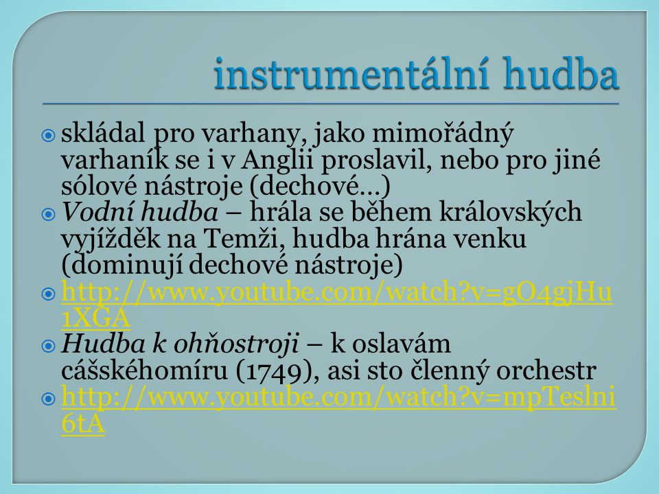 """ oratorium – podobá se opeře, původně v chrámech, nedostatek scénické akce nahrazuje zpěvák vypravěč  Händel přinesl mnoho inovací této hudební formě  Mesiáš – proslulé """"Alleluja http://www.youtube.com/watch?v=Z5Xjz 6ZuVk0 http://www.youtube.com/watch?v=Z5Xjz 6ZuVk0  Izrael v Egyptě"""