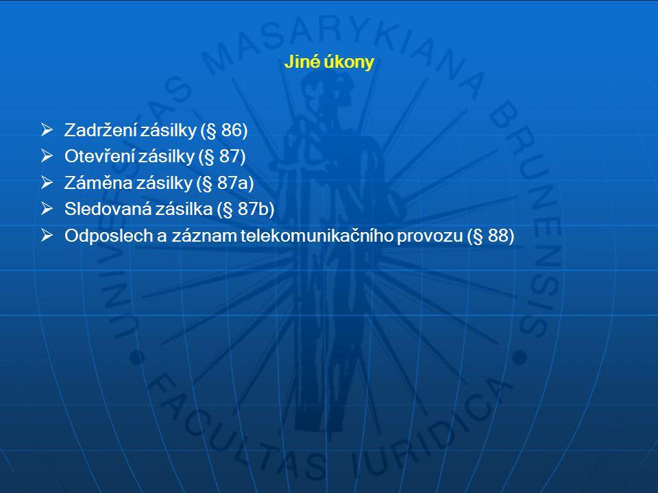 Jiné úkony  Zadržení zásilky (§ 86)  Otevření zásilky (§ 87)  Záměna zásilky (§ 87a)  Sledovaná zásilka (§ 87b)  Odposlech a záznam telekomunikač