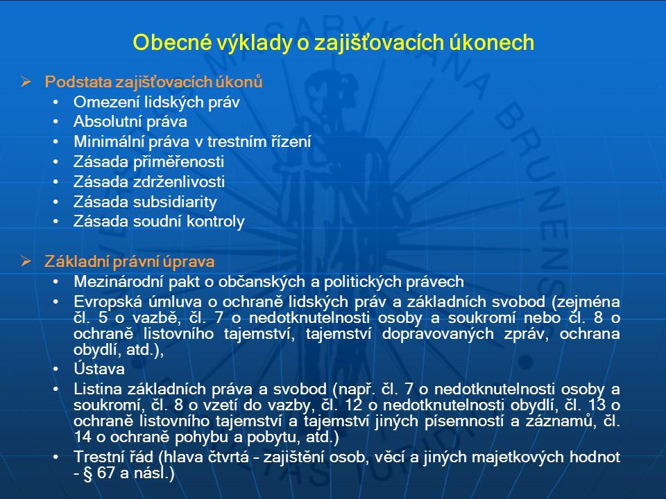 Obecné výklady o zajišťovacích úkonech  Podstata zajišťovacích úkonů Omezení lidských práv Absolutní práva Minimální práva v trestním řízení Zásada p