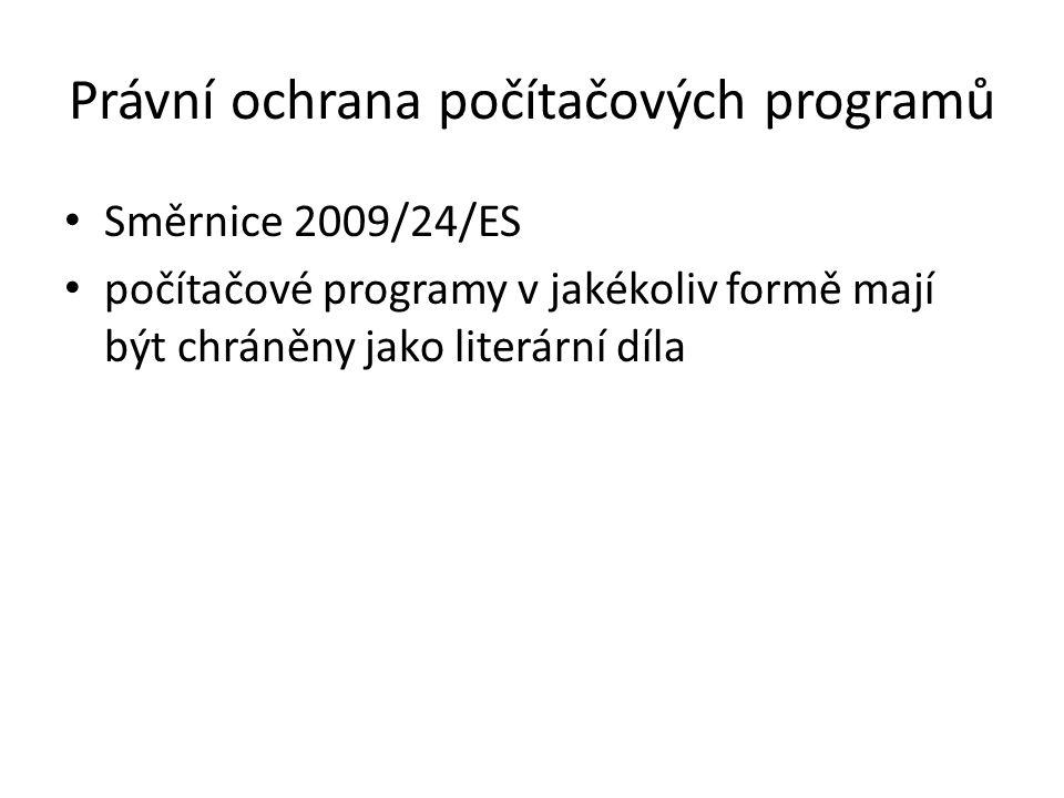Právní ochrana počítačových programů Směrnice 2009/24/ES počítačové programy v jakékoliv formě mají být chráněny jako literární díla