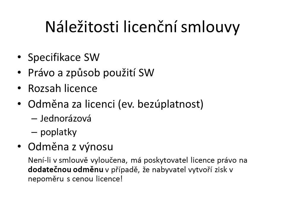 Náležitosti licenční smlouvy Specifikace SW Právo a způsob použití SW Rozsah licence Odměna za licenci (ev. bezúplatnost) – Jednorázová – poplatky Odm