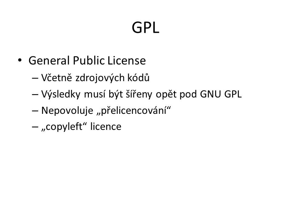 """GPL General Public License – Včetně zdrojových kódů – Výsledky musí být šířeny opět pod GNU GPL – Nepovoluje """"přelicencování"""" – """"copyleft"""" licence"""