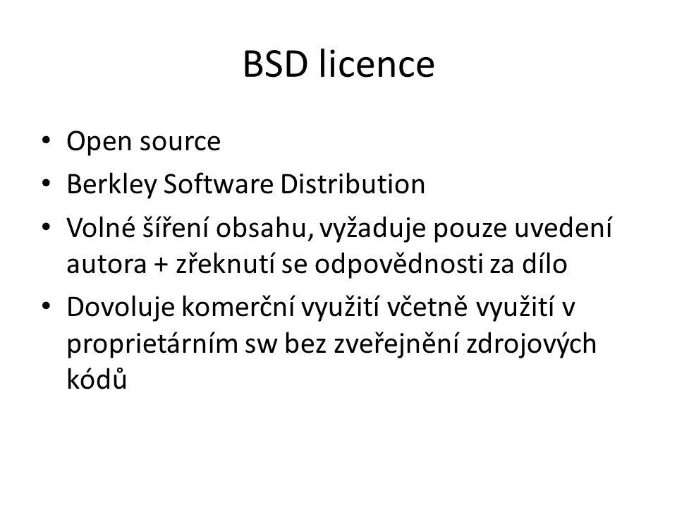 BSD licence Open source Berkley Software Distribution Volné šíření obsahu, vyžaduje pouze uvedení autora + zřeknutí se odpovědnosti za dílo Dovoluje k