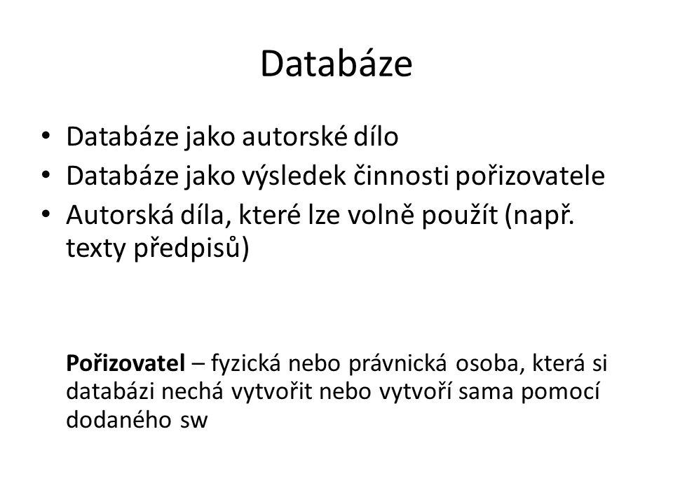 Databáze Databáze jako autorské dílo Databáze jako výsledek činnosti pořizovatele Autorská díla, které lze volně použít (např. texty předpisů) Pořizov