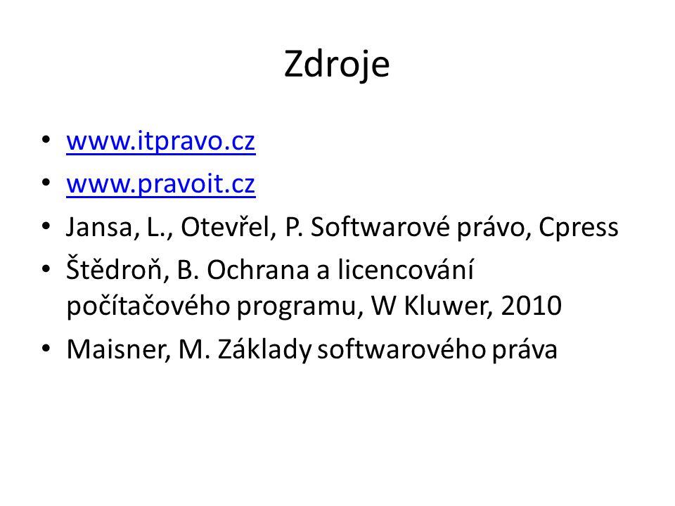 Zdroje www.itpravo.cz www.pravoit.cz Jansa, L., Otevřel, P. Softwarové právo, Cpress Štědroň, B. Ochrana a licencování počítačového programu, W Kluwer