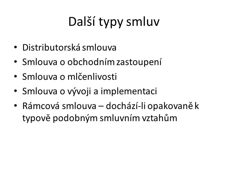 Další typy smluv Distributorská smlouva Smlouva o obchodním zastoupení Smlouva o mlčenlivosti Smlouva o vývoji a implementaci Rámcová smlouva – docház