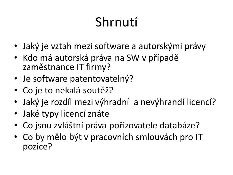 Shrnutí Jaký je vztah mezi software a autorskými právy Kdo má autorská práva na SW v případě zaměstnance IT firmy? Je software patentovatelný? Co je t