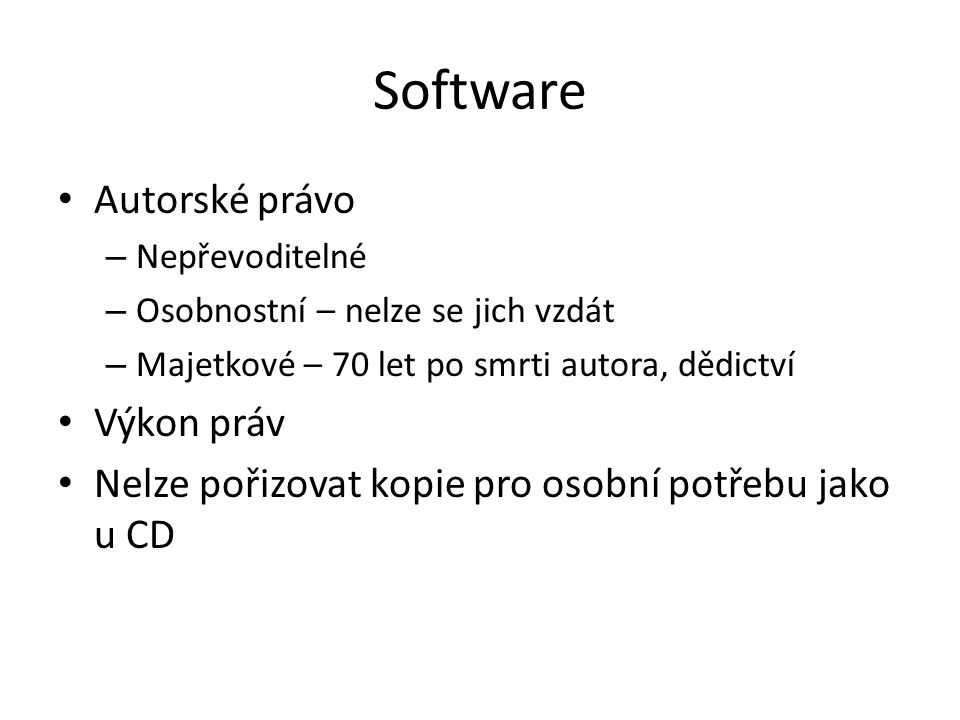 Software Autorské právo – Nepřevoditelné – Osobnostní – nelze se jich vzdát – Majetkové – 70 let po smrti autora, dědictví Výkon práv Nelze pořizovat