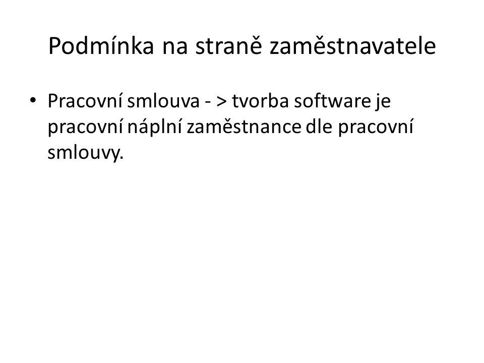 Podmínka na straně zaměstnavatele Pracovní smlouva - > tvorba software je pracovní náplní zaměstnance dle pracovní smlouvy.