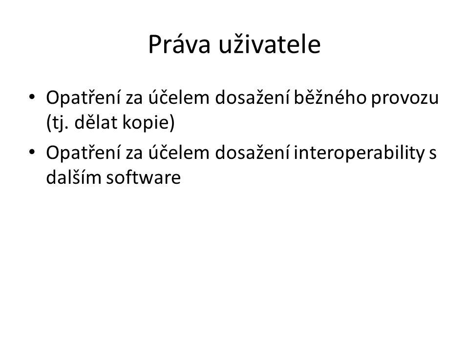 Práva uživatele Opatření za účelem dosažení běžného provozu (tj. dělat kopie) Opatření za účelem dosažení interoperability s dalším software