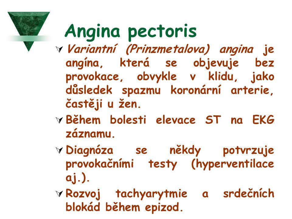 Angina pectoris  Variantní (Prinzmetalova) angina je angína, která se objevuje bez provokace, obvykle v klidu, jako důsledek spazmu koronární arterie