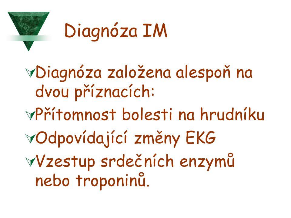 Diagnóza IM  Diagnóza založena alespoň na dvou příznacích:  Přítomnost bolesti na hrudníku  Odpovídající změny EKG  Vzestup srdečních enzymů nebo