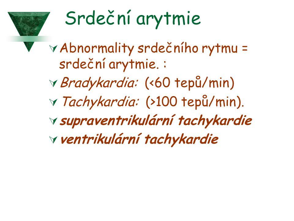Srdeční arytmie  Abnormality srdečního rytmu = srdeční arytmie. :  Bradykardia: (<60 tepů/min)  Tachykardia: (>100 tepů/min).  supraventrikulární