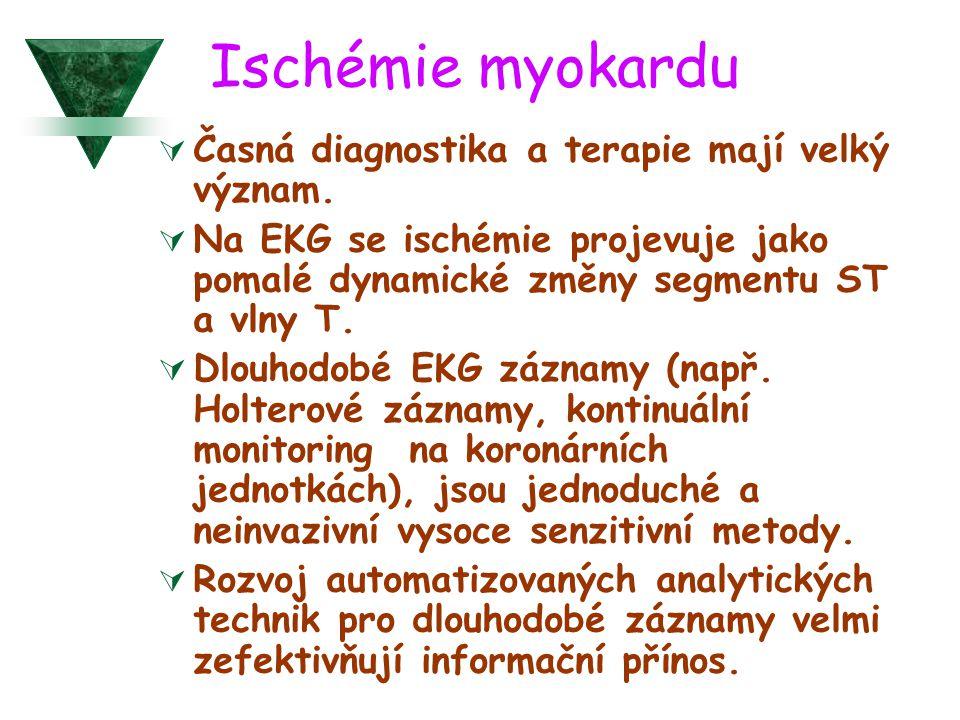 Ischémie myokardu  Časná diagnostika a terapie mají velký význam.  Na EKG se ischémie projevuje jako pomalé dynamické změny segmentu ST a vlny T. 
