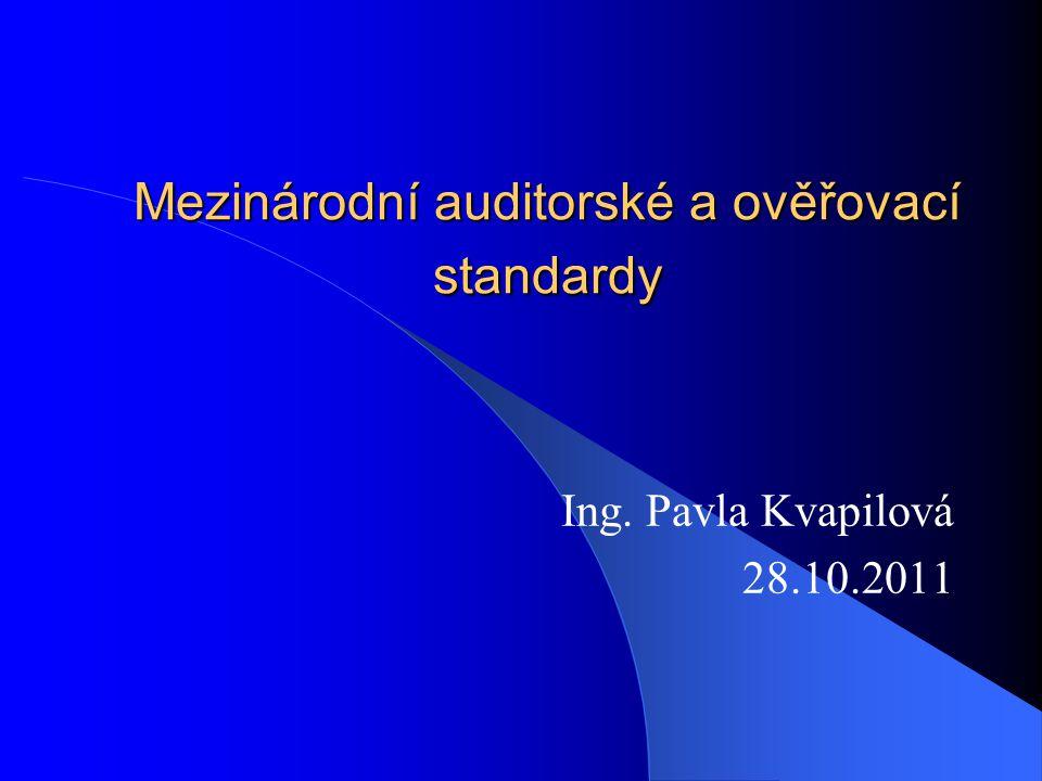 Mezinárodní auditorské a ověřovací standardy Ing. Pavla Kvapilová 28.10.2011