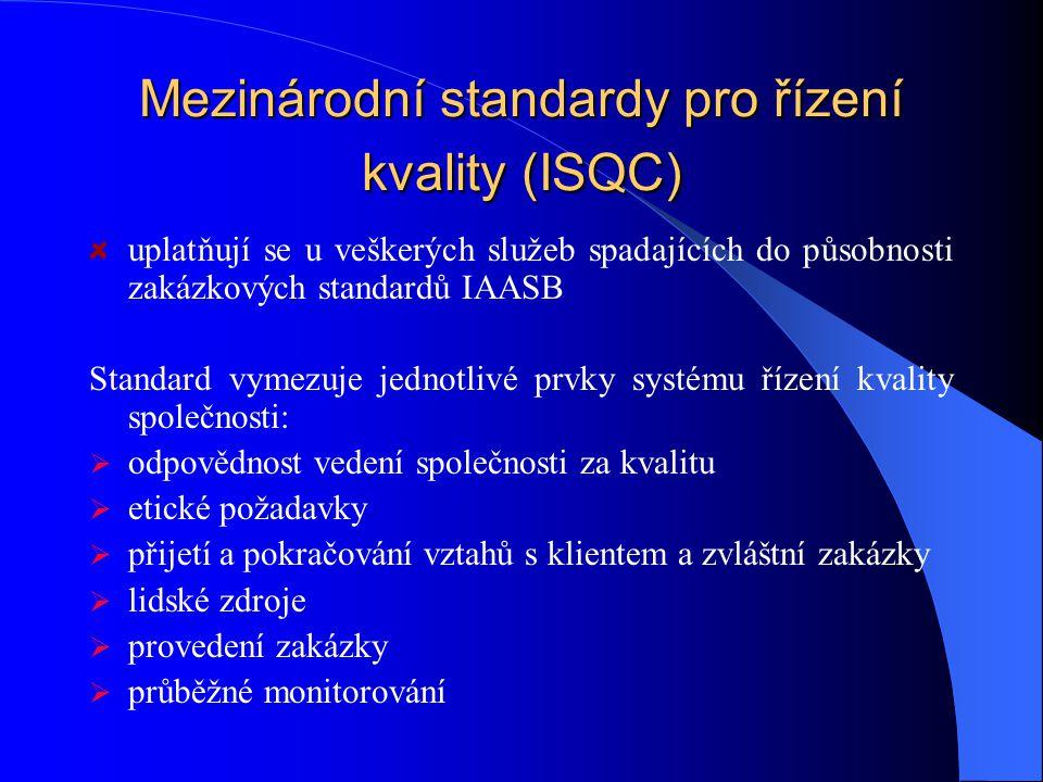 Mezinárodní standardy pro řízení kvality (ISQC) uplatňují se u veškerých služeb spadajících do působnosti zakázkových standardů IAASB Standard vymezuje jednotlivé prvky systému řízení kvality společnosti:  odpovědnost vedení společnosti za kvalitu  etické požadavky  přijetí a pokračování vztahů s klientem a zvláštní zakázky  lidské zdroje  provedení zakázky  průběžné monitorování