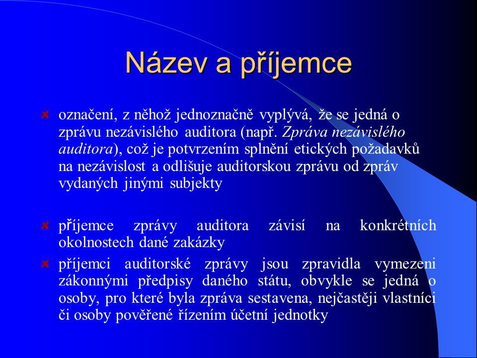 Název a příjemce označení, z něhož jednoznačně vyplývá, že se jedná o zprávu nezávislého auditora (např. Zpráva nezávislého auditora), což je potvrzen