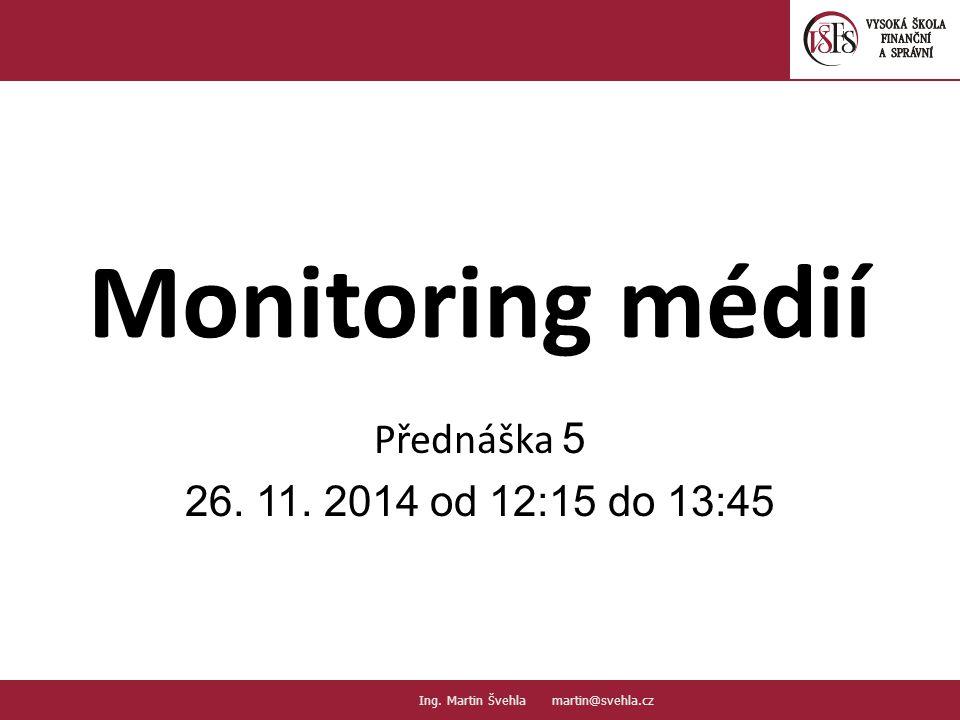 Monitoring médií Přednáška 5 26. 11. 2014 od 12:15 do 13:45 1.1.