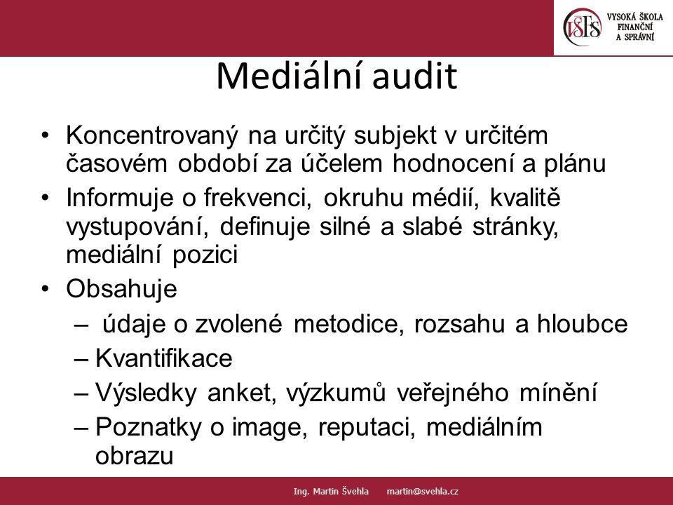 Mediální audit Koncentrovaný na určitý subjekt v určitém časovém období za účelem hodnocení a plánu Informuje o frekvenci, okruhu médií, kvalitě vystupování, definuje silné a slabé stránky, mediální pozici Obsahuje – údaje o zvolené metodice, rozsahu a hloubce –Kvantifikace –Výsledky anket, výzkumů veřejného mínění –Poznatky o image, reputaci, mediálním obrazu 11.