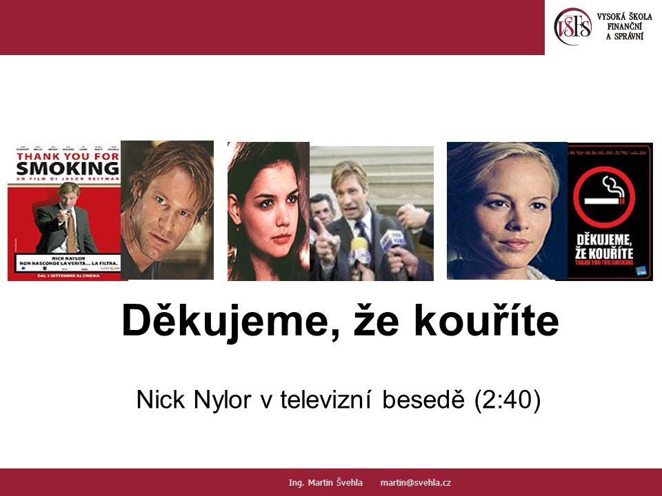 Děkujeme, že kouříte Nick Nylor v televizní besedě (2:40) Your picture here Ing.