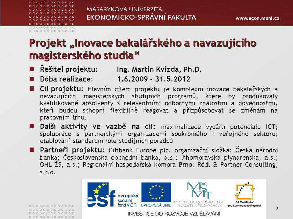 """www.econ.muni.cz 3 Projekt """"Inovace bakalářského a navazujícího magisterského studia Řešitel projektu: Ing."""