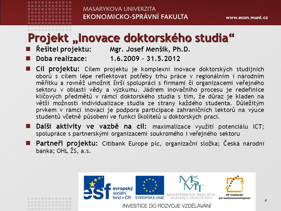 """www.econ.muni.cz 4 Projekt """"Inovace doktorského studia Řešitel projektu: Mgr."""