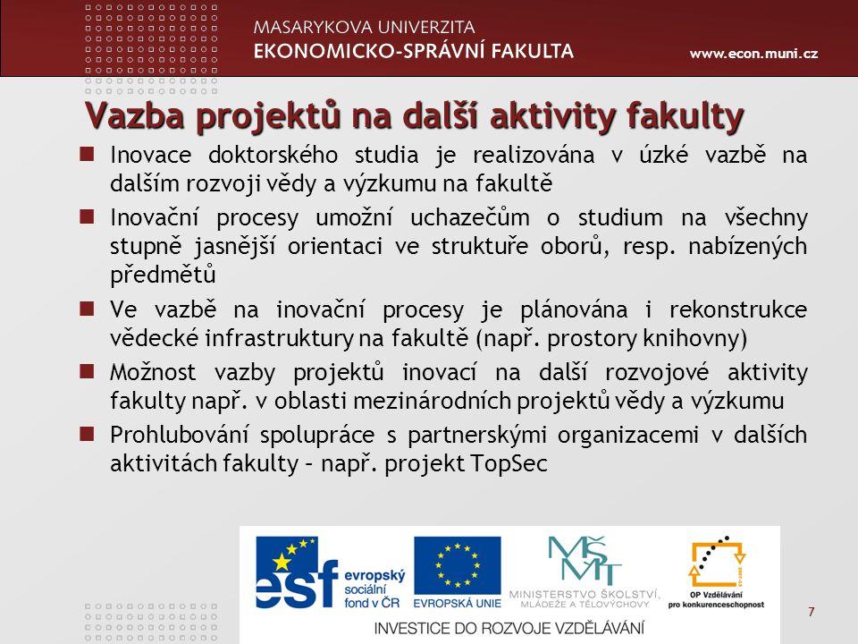 www.econ.muni.cz 7 Vazba projektů na další aktivity fakulty Inovace doktorského studia je realizována v úzké vazbě na dalším rozvoji vědy a výzkumu na fakultě Inovační procesy umožní uchazečům o studium na všechny stupně jasnější orientaci ve struktuře oborů, resp.