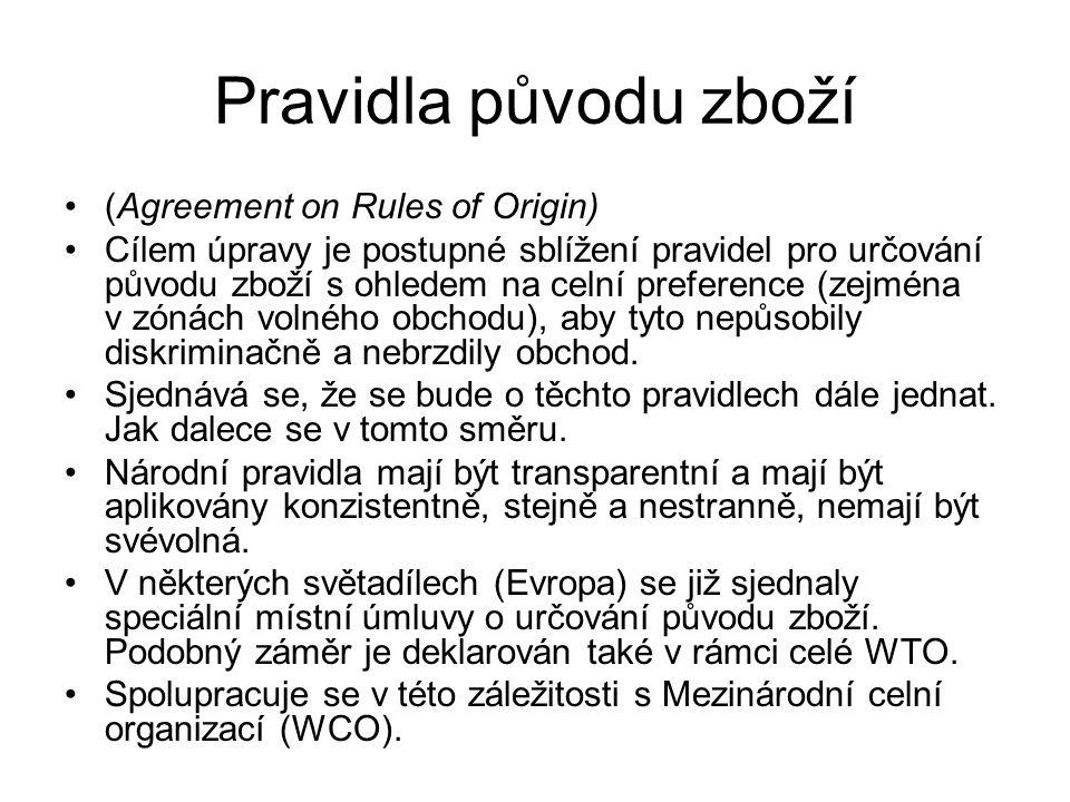 Pravidla původu zboží (Agreement on Rules of Origin) Cílem úpravy je postupné sblížení pravidel pro určování původu zboží s ohledem na celní preferenc