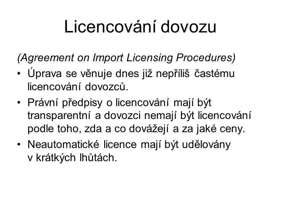 Licencování dovozu (Agreement on Import Licensing Procedures) Úprava se věnuje dnes již nepříliš častému licencování dovozců. Právní předpisy o licenc