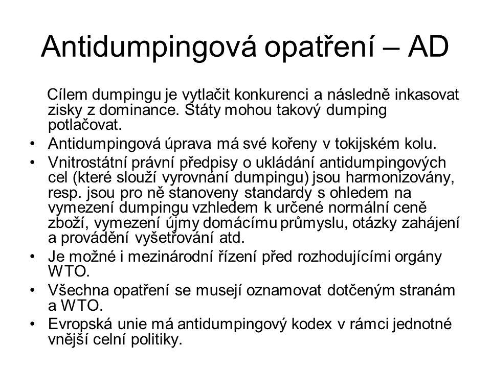 Antidumpingová opatření – AD Cílem dumpingu je vytlačit konkurenci a následně inkasovat zisky z dominance. Státy mohou takový dumping potlačovat. Anti
