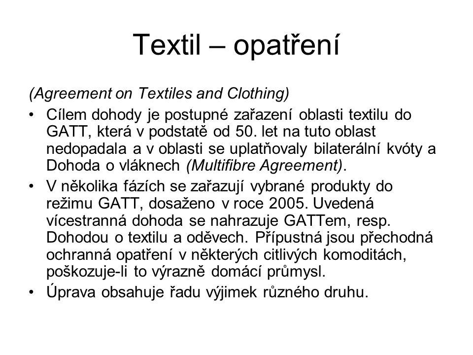 Textil – opatření (Agreement on Textiles and Clothing) Cílem dohody je postupné zařazení oblasti textilu do GATT, která v podstatě od 50. let na tuto