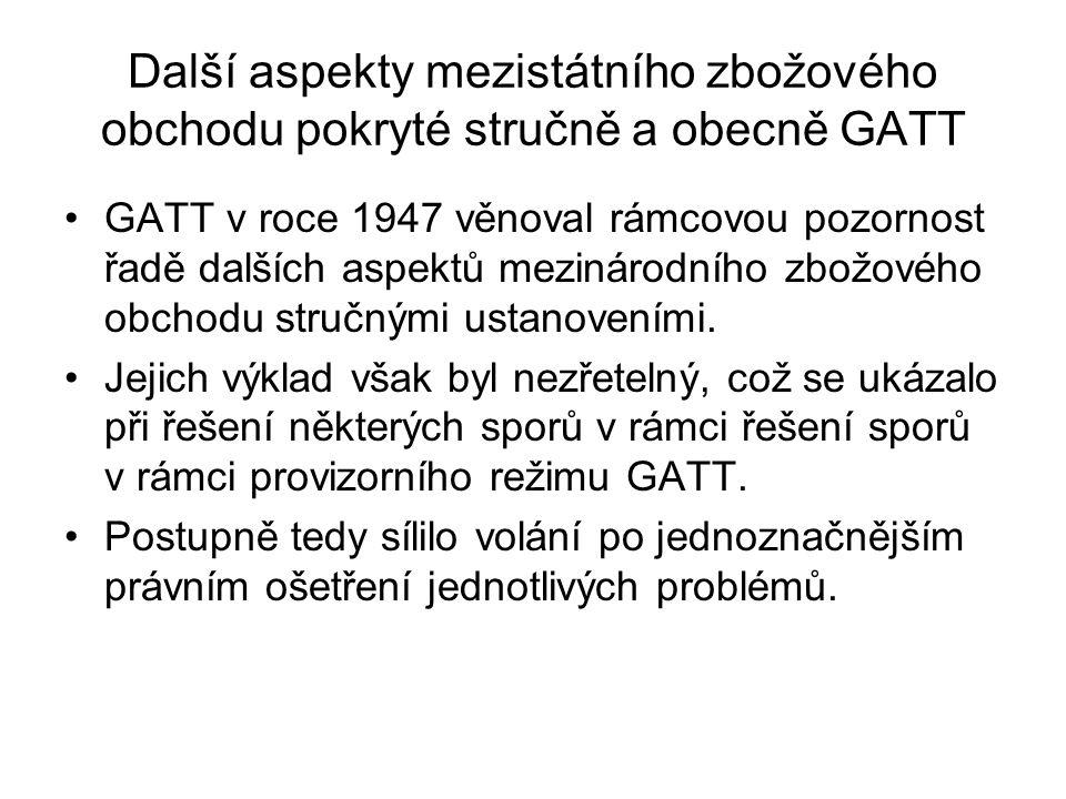 Další aspekty mezistátního zbožového obchodu pokryté stručně a obecně GATT GATT v roce 1947 věnoval rámcovou pozornost řadě dalších aspektů mezinárodn