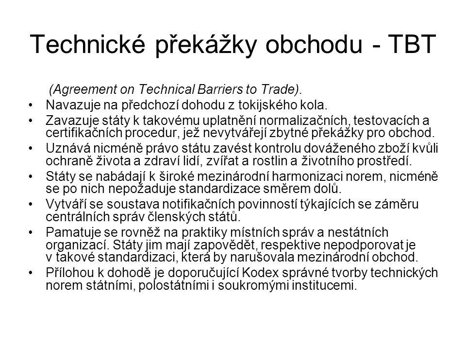 Technické překážky obchodu - TBT (Agreement on Technical Barriers to Trade). Navazuje na předchozí dohodu z tokijského kola. Zavazuje státy k takovému