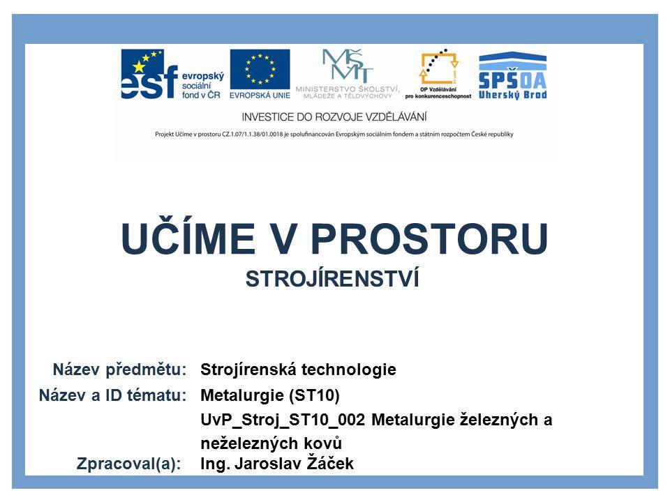 SEZNAM POUŽITÝCH ZDROJŮ 1.Hluchý M., Modráček O., Paňák R.: Strojírenská technologie.