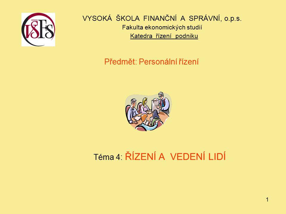 1 Předmět: Personální řízení Téma 4: ŘÍZENÍ A VEDENÍ LIDÍ VYSOKÁ ŠKOLA FINANČNÍ A SPRÁVNÍ, o.p.s. Fakulta ekonomických studií Katedra řízení podniku