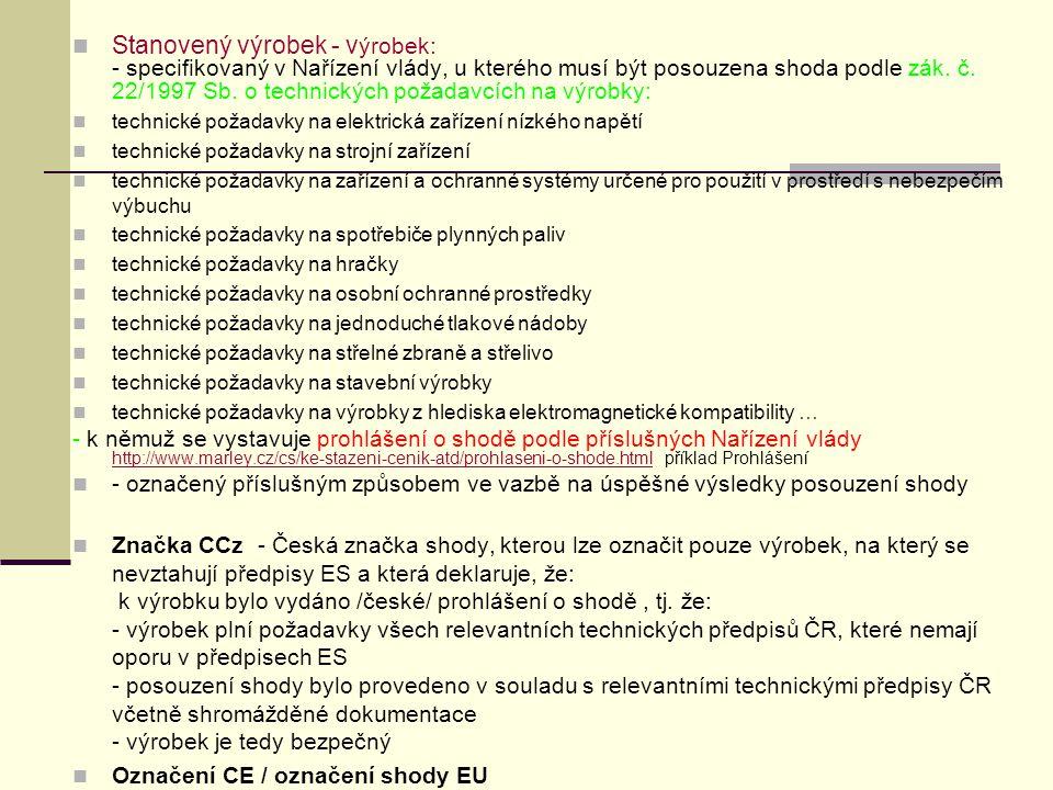 Stanovený výrobek - v ýrobek: - specifikovaný v Nařízení vlády, u kterého musí být posouzena shoda podle zák.