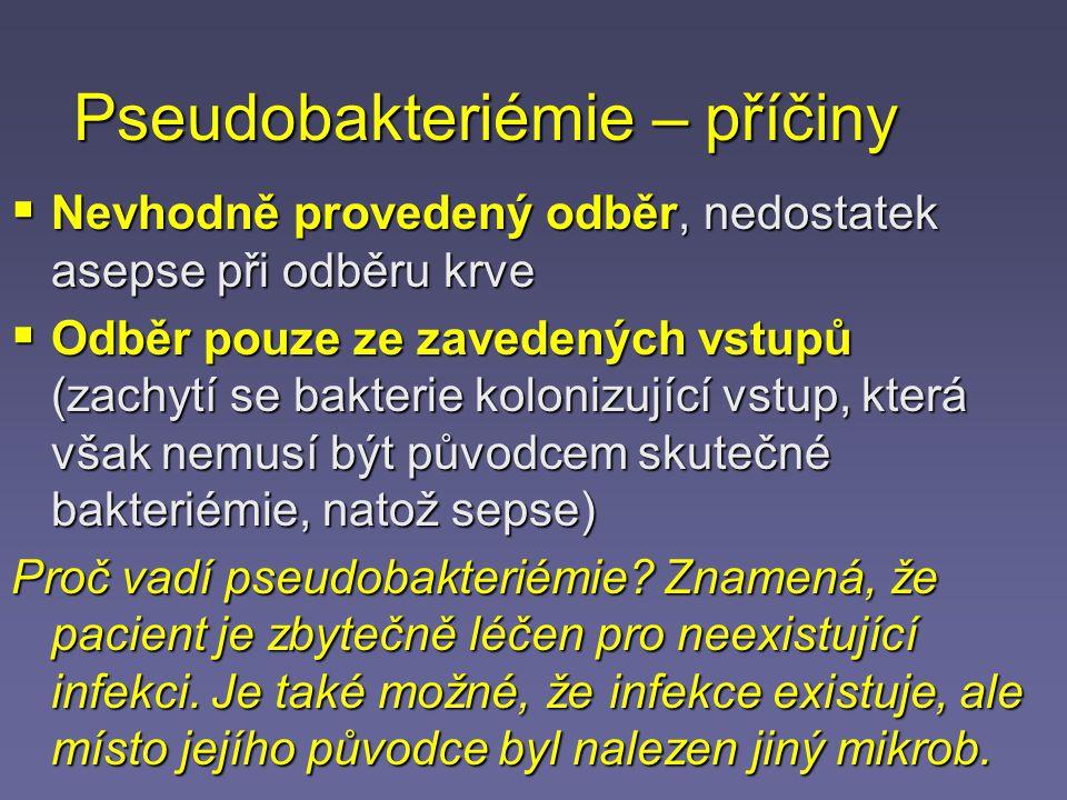 """Jak zamezit pseudobakteriémii – I  Odebírat hemokultury cíleně, když je přítomnost bakterií v krvi pravděpodobná, naopak neodebírat """"z rozpaků když je indikováno jiné vyšetření  Odebírat hemokultury v dostatečné kvantitě: jedna je k ničemu, i dvě jsou málo, tři je optimum  Odebírat hemokultury z vhodných míst: nejméně jednu z nové venepunkce, ideálně tři venepunkce plus odběr z žilního katetru  Odebírat hemokultury ve vhodnou chvíli, u septických stavů typicky při vzestupu teploty"""