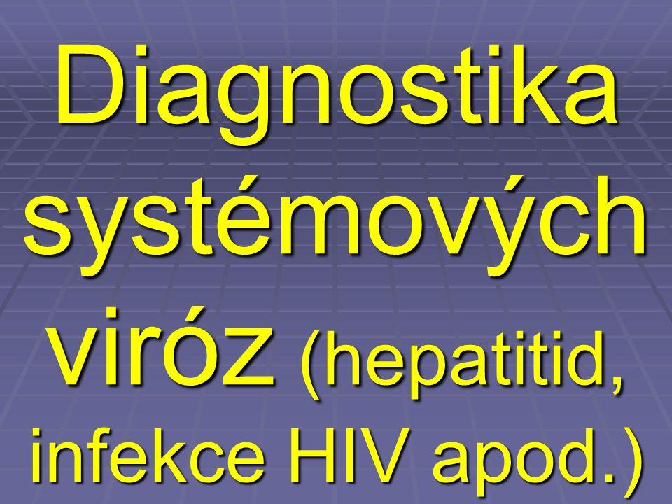 Systémové virózy  Základem je průkaz protilátek, případně také průkaz antigenu a průkaz DNA  Vyšetřuje se zpravidla sérum, a to nejen na průkaz protilátek, ale i virových antigenů  Na průvodku je vždy nutno přesně uvést, jaká vyšetření mají být provedena (nejen který virus, ale i jakými postupy – už kvůli proplácení pojišťovnou)