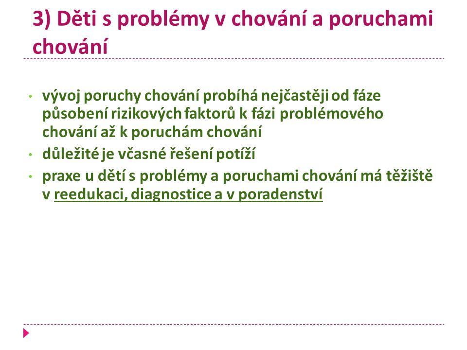 3) Děti s problémy v chování a poruchami chování vývoj poruchy chování probíhá nejčastěji od fáze působení rizikových faktorů k fázi problémového chov
