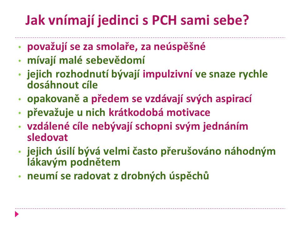 Jak vnímají jedinci s PCH sami sebe? považují se za smolaře, za neúspěšné mívají malé sebevědomí jejich rozhodnutí bývají impulzivní ve snaze rychle d