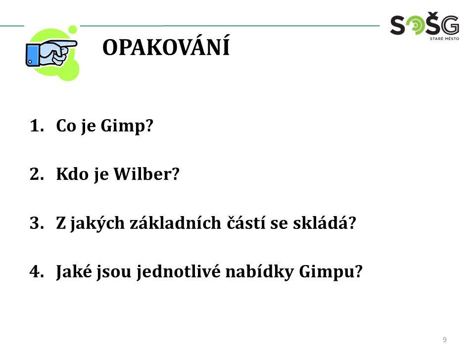 OPAKOVÁNÍ 1.Co je Gimp. 2.Kdo je Wilber. 3.Z jakých základních částí se skládá.