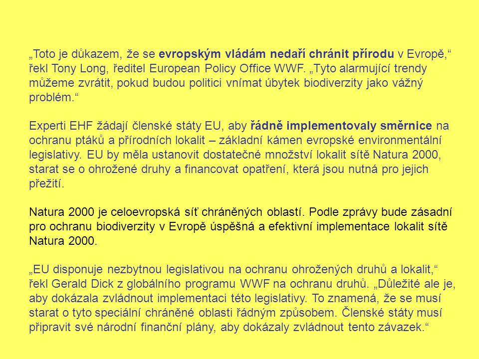 """""""Toto je důkazem, že se evropským vládám nedaří chránit přírodu v Evropě,"""" řekl Tony Long, ředitel European Policy Office WWF. """"Tyto alarmující trendy"""