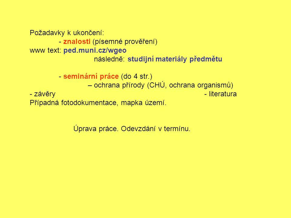Požadavky k ukončení: - znalosti (písemné prověření) www text: ped.muni.cz/wgeo následně: studijní materiály předmětu - seminární práce (do 4 str.) –