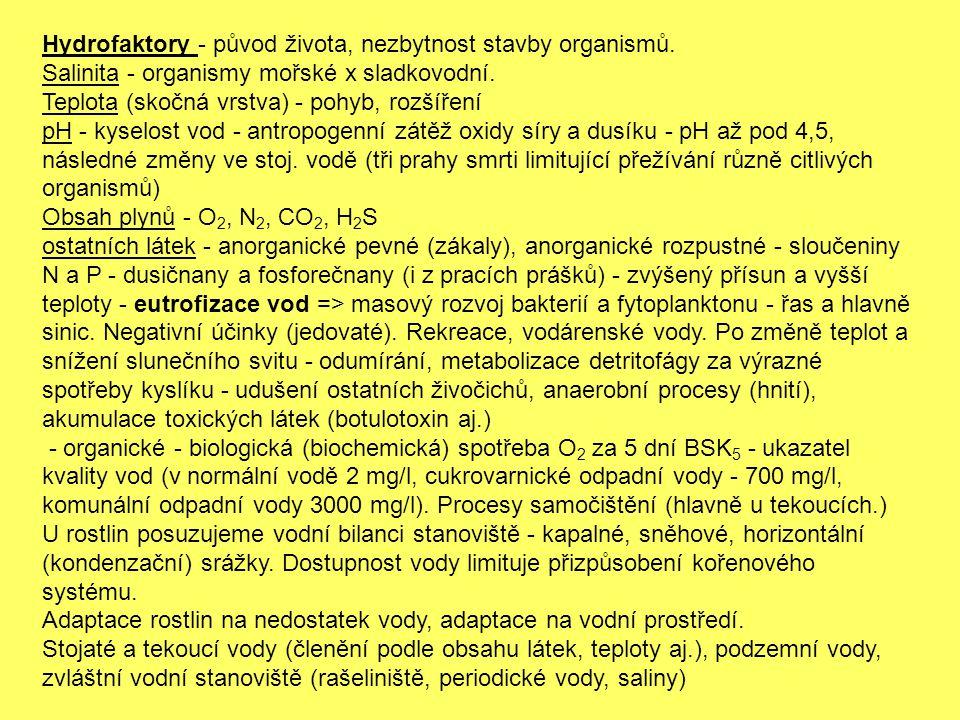 Hydrofaktory - původ života, nezbytnost stavby organismů. Salinita - organismy mořské x sladkovodní. Teplota (skočná vrstva) - pohyb, rozšíření pH - k
