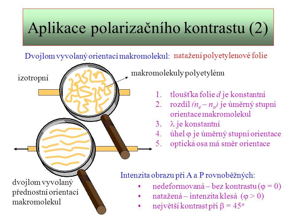 Aplikace polarizačního kontrastu (3) Dvojlom vyvolaný orientací buněk: nervová vlákna axony orientované buňky v nervech 1.tloušťka nervů d je různá 2.rozdíl (n e – n o ) je konstantní  je konstantní 4.úhel  je úměrný tloušťce d 5.optická osa dvojlomu má v každé části nervového vlákna jiný směr Intenzita obrazu při rovnoběžných směrech A a P: Interferenčním kontrastem se zobrazí jen ty části nervového vlákna, jejichž úhel  s A a P bude 45 o.
