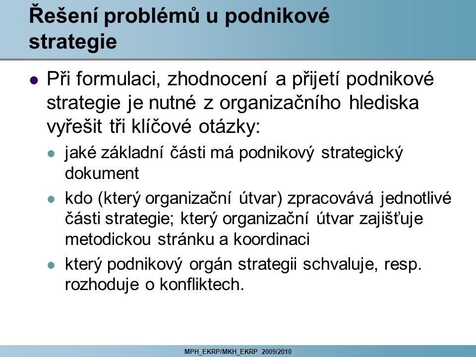 MPH_EKRP/MKH_EKRP 2009/2010 Řešení problémů u podnikové strategie Při formulaci, zhodnocení a přijetí podnikové strategie je nutné z organizačního hle