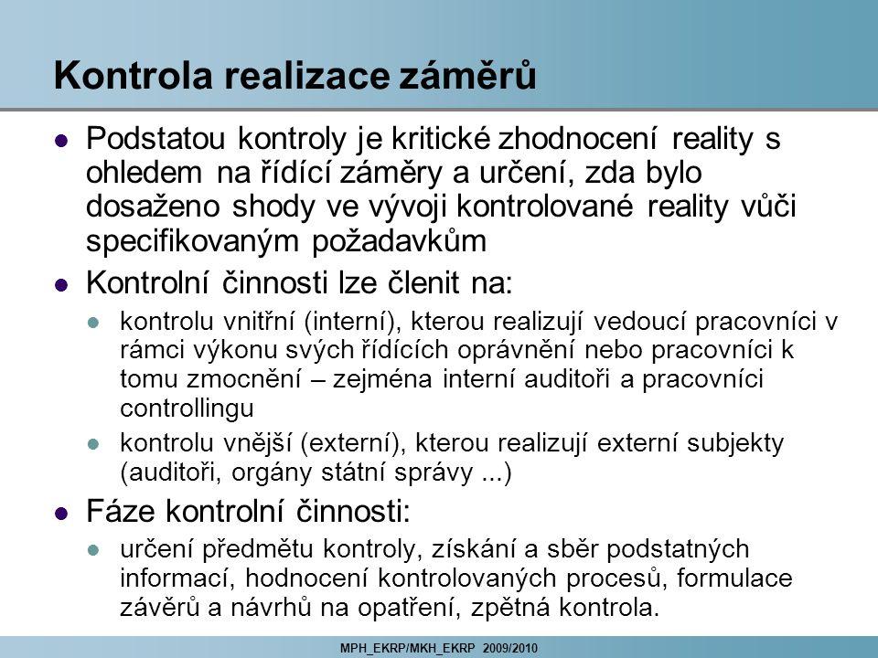 MPH_EKRP/MKH_EKRP 2009/2010 Kontrola realizace záměrů Podstatou kontroly je kritické zhodnocení reality s ohledem na řídící záměry a určení, zda bylo